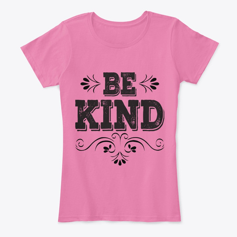 Be Kind Gift For Him/Her/Mom/Dad/Friend  True Pink T-Shirt Front