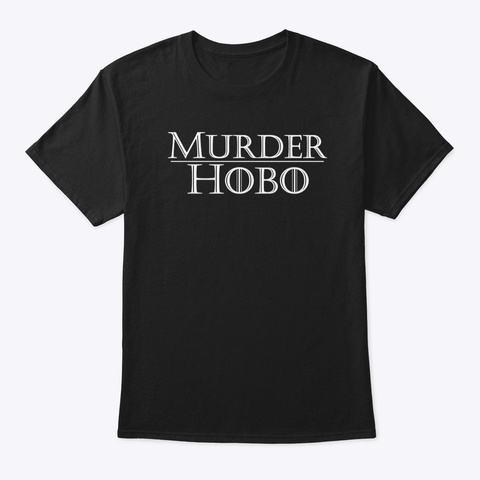 Murder Hobo Rpg Roleplaying Games Black T-Shirt Front