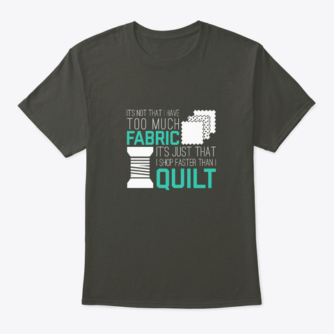 Too Much Fabric Funny Quilting Shirt Gif Smoke Gray T-Shirt Front