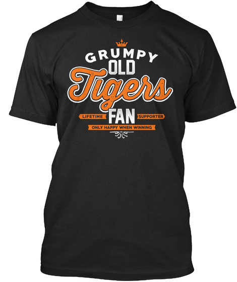 Grumpy Old Tiger Lifetime Fan Supporter Only Happy When Winning Black T-Shirt Front