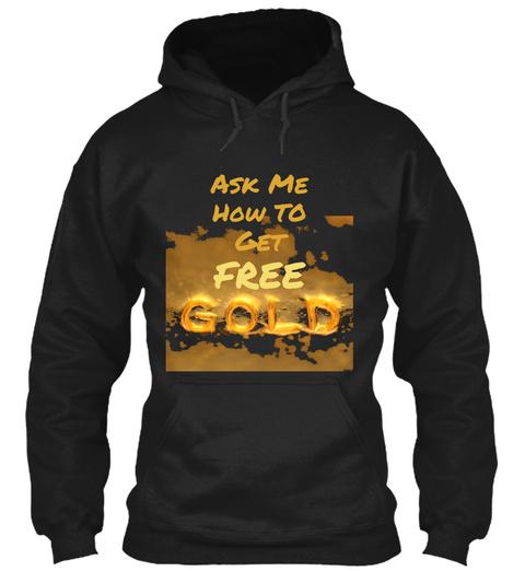 Ask Me How To  Get Free Black Sweatshirt Front