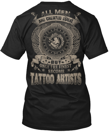 All Men Are Created Equal But Only The Finest Become Tattoo Artistis Black Camiseta Back