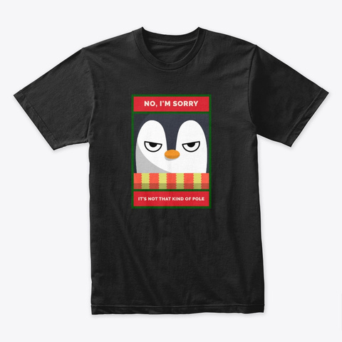 No, I'm Sorry. It's Not..Grouchy Penguin Black T-Shirt Front