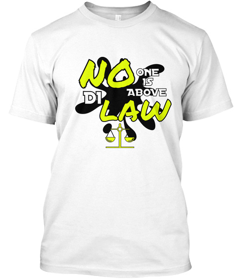 No One Is Above Law Di White T-Shirt Front