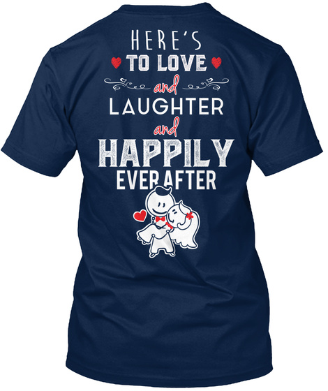 Here's To Love And Laugher And Happily Ever  After Navy T-Shirt Back
