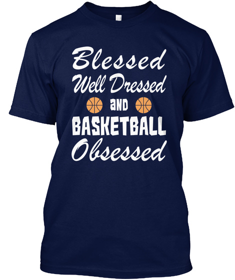 Blessed Well Dressed And Basketball Obsessed Navy T-Shirt Front