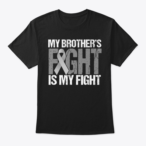 My Brother Fight My Fight Brain Cancer Black T-Shirt Front