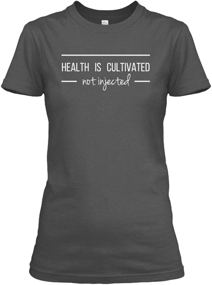 Health Is Cultivated Not Injected Charcoal T-Shirt Front