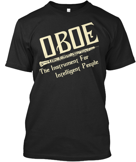 Oboe The Instrument For Intelligent People Black T-Shirt Front
