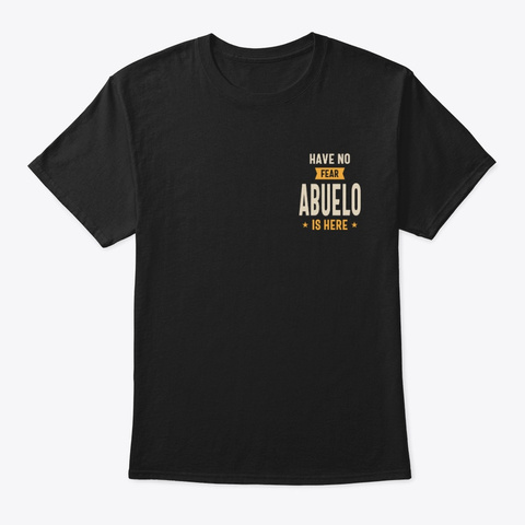 Mens Have No Fear Abuelo Is Here  Black T-Shirt Front