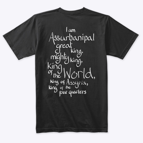 I Am Assurbanipal, Great King! Vintage Black T-Shirt Back