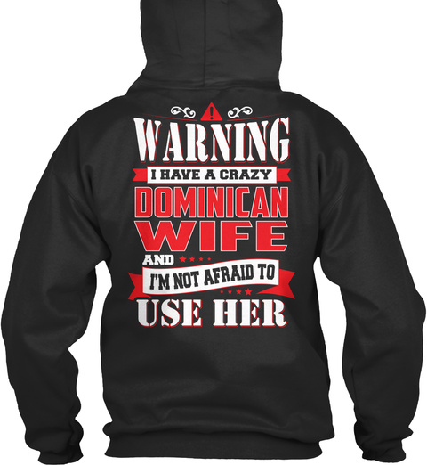 Warning I Have A Crazy Dominican Wife And I'm Not Afraid To Use Her Jet Black Sweatshirt Back