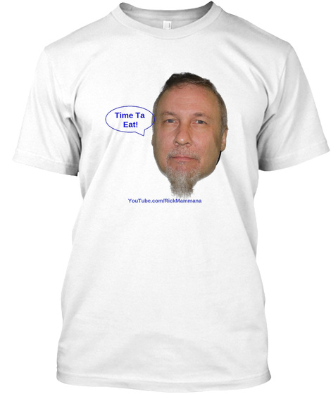 Time Ta Eat Youtube.Com/Rickmammana White T-Shirt Front