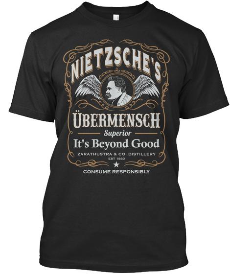 Nietzsches Ubermensch Superior Its Beyond Good Zarathustra&Co. Distillery Est 1883 Consume Responsibly Black T-Shirt Front