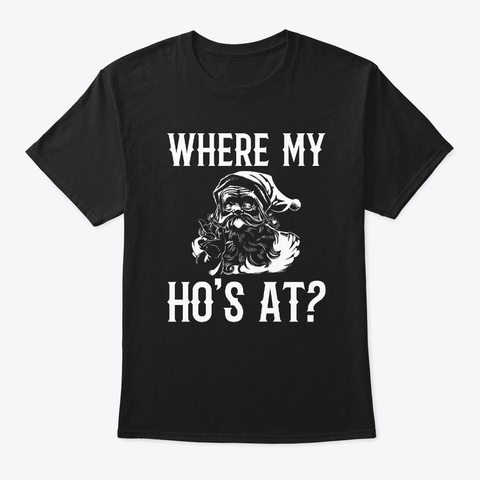 Where My Hos At Funny Christmas Xmas Black T-Shirt Front