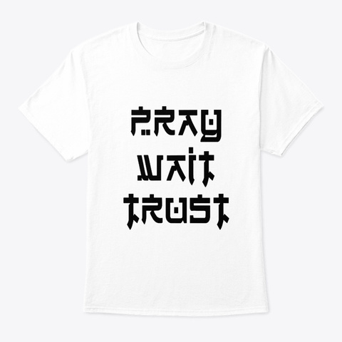 trust pray wait t shirt