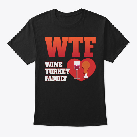 Wtf Wine Turkey Family Thanksgiving Day Black T-Shirt Front