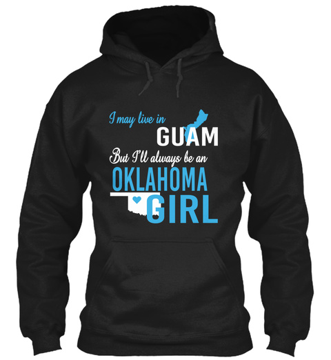 I May Live In Guam But Always Be An Oklahoma Girl  Black T-Shirt Front
