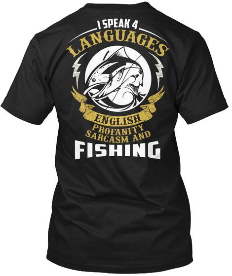 I Speak Languages English Profanity Sarcasm And Fishing Black T-Shirt Back