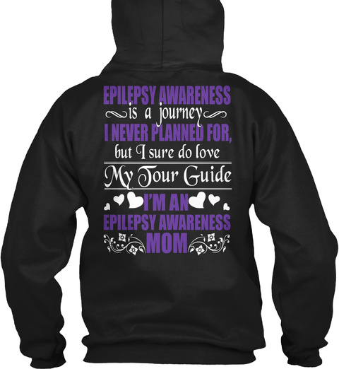 Epilepsy Awareness Is A Journey I Never Planned For,But I Sure Do Love My Four Guide I'm An Epilepsy Awareness Mom Black T-Shirt Back