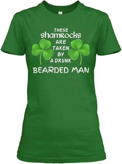 These Shamrocks Are Taken By A Drunk Bearded Man Irish Green T-Shirt Front