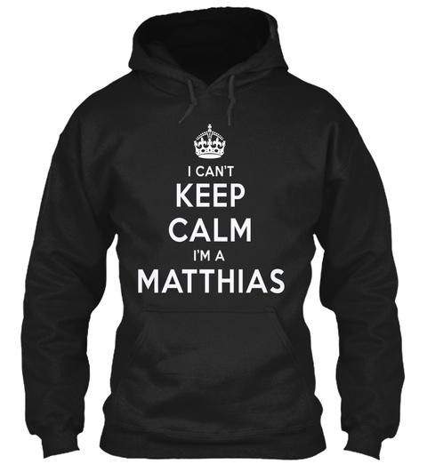 I Can't Keep Calm I'm A Matthias Black T-Shirt Front