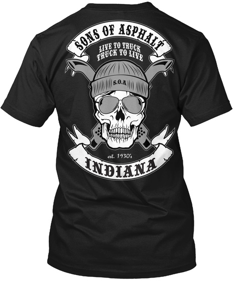 Sons Of Asphalt Live To Truck Truck To Live S.O.A Est. 1930's Indiana Black T-Shirt Back