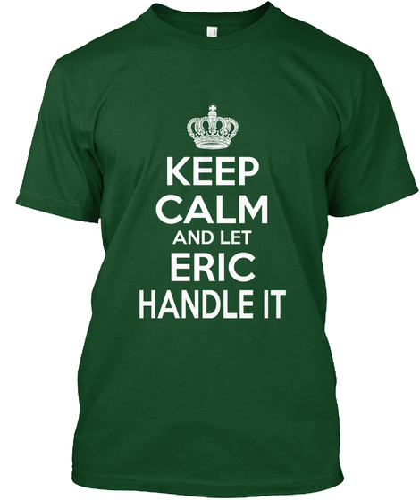 Keep Calm And Let Eric Handle It Deep Forest T-Shirt Front