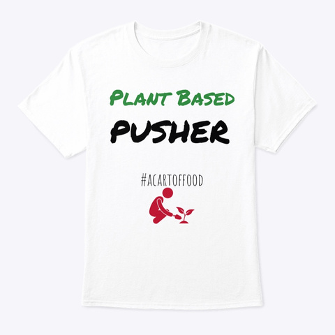 Plant Based Pusher White T-Shirt Front
