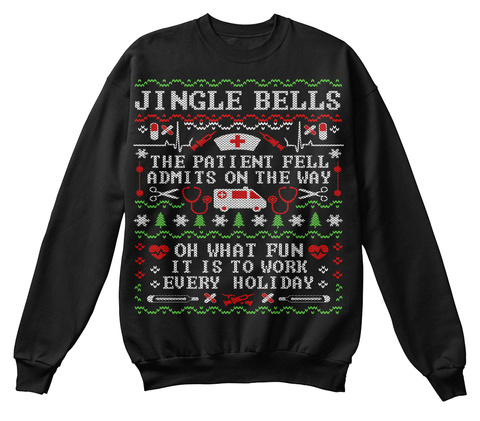 Jingle Bells  The Patient Fell Admits On The Way Oh What Fun It Is To Work Every Holiday Black T-Shirt Front