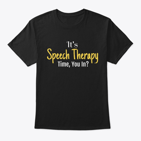 It's Speech Therapy Time, You In Black T-Shirt Front