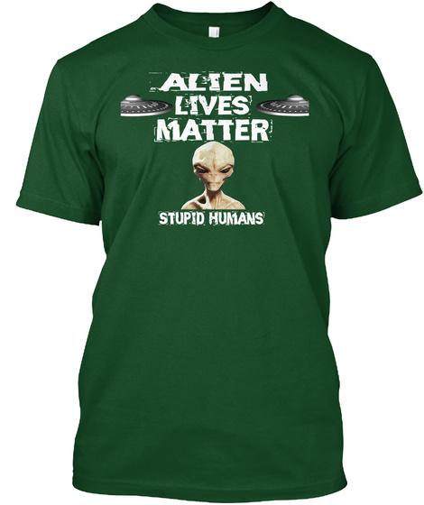 Alien Lives Matter Stupid Humans Deep Forest T-Shirt Front