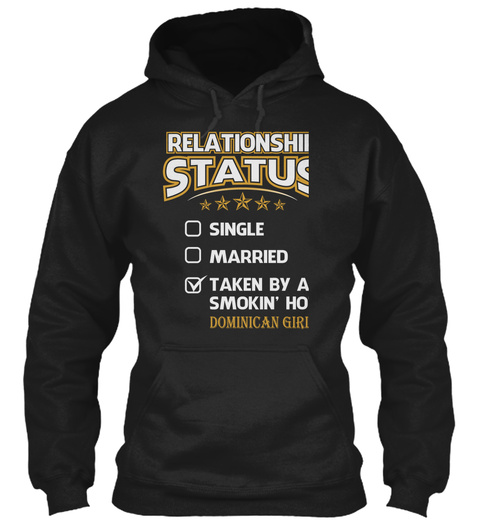 Relationship Status Single Married Taken By A Smokin' Hot Dominican Girl Black T-Shirt Front