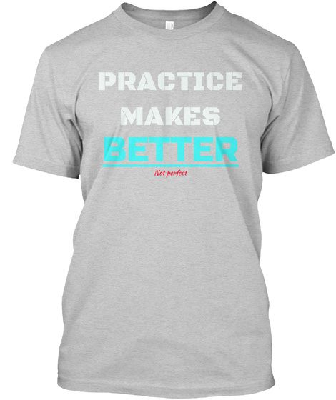 b3704cb77 Practice Makes Better - PRACTICE MAKES BETTER NOT PERFECT Products ...