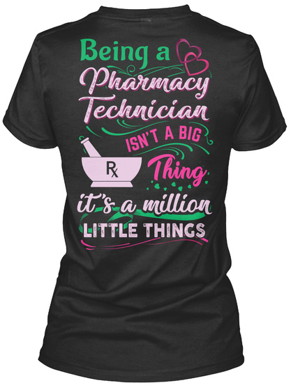 Being A Pharmacy Technician Isn't A Big Thing It's A Million Little Things Black T-Shirt Back