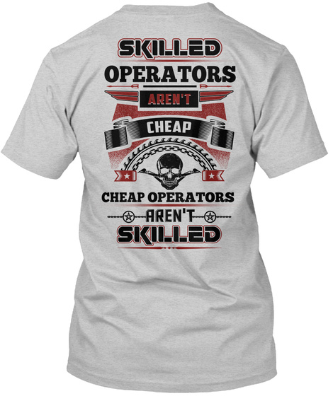 Skilled Operators Aren't Cheap Cheap Operators Aren't Skilled Light Steel T-Shirt Back