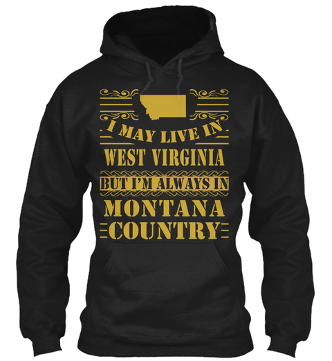I May Live In West Virginia But I'm Alwqys In Montana Country Black T-Shirt Front