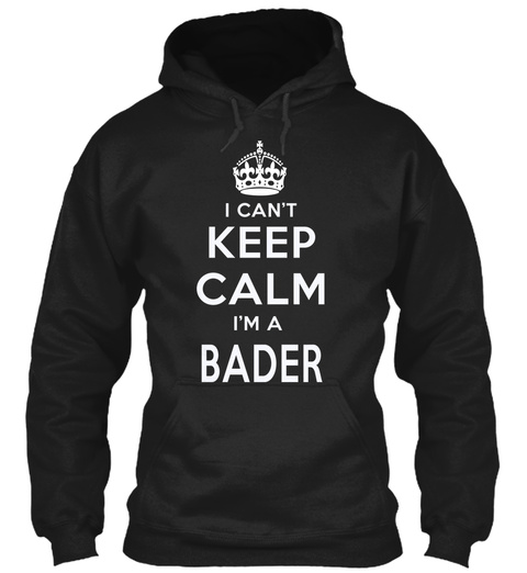 I Can't Keep Calm I Am A Bader Black T-Shirt Front