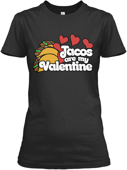 Tacos Are My Valentine  Black T-Shirt Front