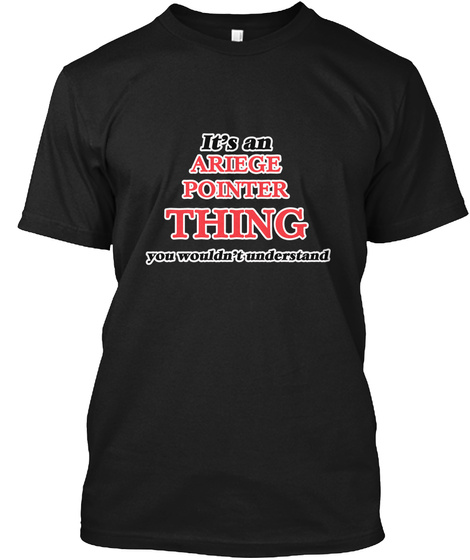 It's An Ariege Pointer Thing Black T-Shirt Front