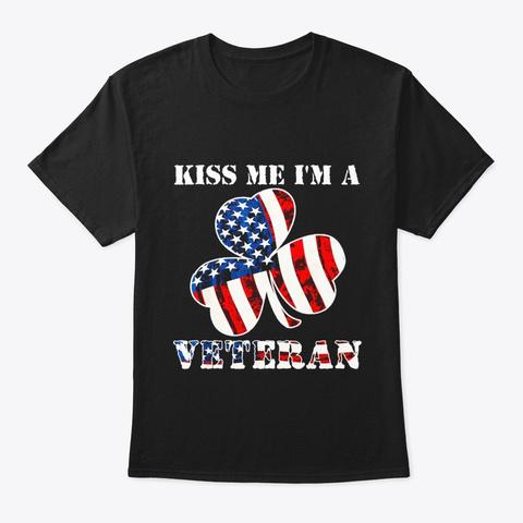 Kiss Me Im A Veteran Tshirt St Patricks Black T-Shirt Front