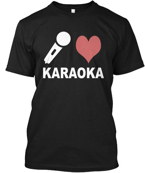 I Love Karaoke   T Shirt  Black T-Shirt Front