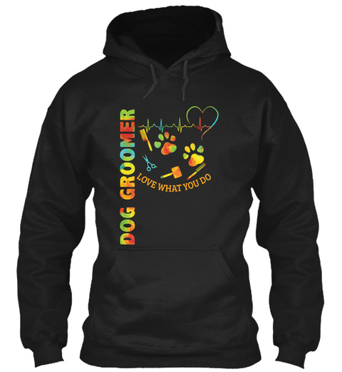 Dog Groomer Love What You Do Black T-Shirt Front