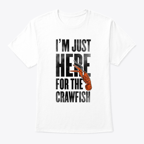 Crawfish Just Here For Cajun Seafood Sou White T-Shirt Front