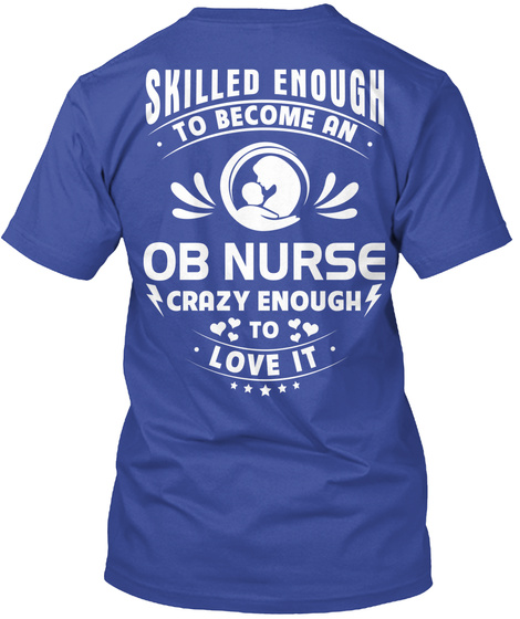 Skilled Enough To Become An Ob Nurse Crazy Enough To Love It Deep Royal T-Shirt Back