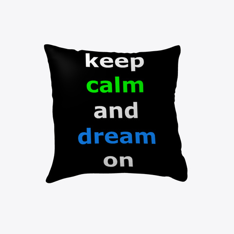 Keep Calm And Dream On Pillow  Black T-Shirt Front