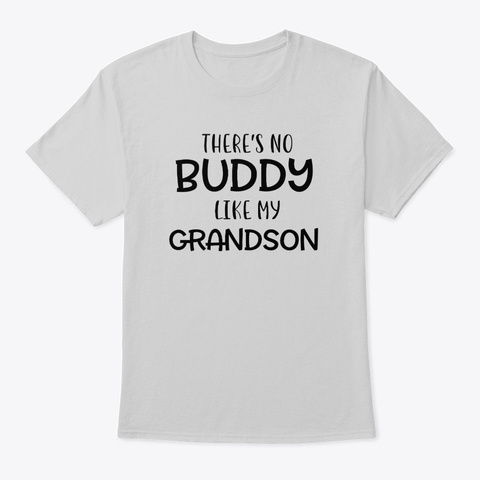 There's No Buddy Like My Grandson Light Steel T-Shirt Front