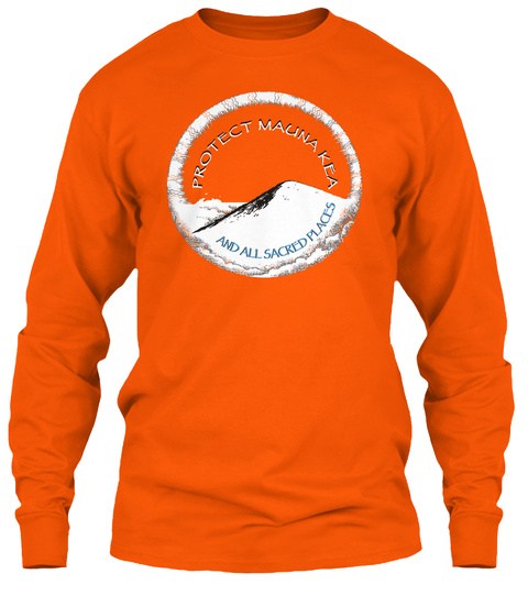 Protect Maunakea And All Sacred Places Safety Orange Kaos Front