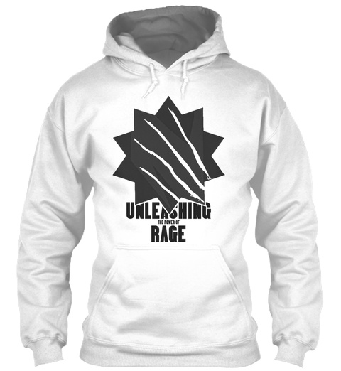 Unleashing The Power Of Rage White Sweatshirt Front