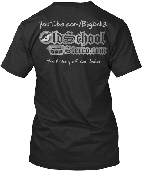 You Tube.Com/Big D Wiz Old School Stereo.Com The History Of Car Audio Black T-Shirt Back